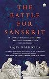 The Battle for Sanskrit: Is Sanskrit Political or Sacred, Oppressive orLiberating, Dead or Alive?