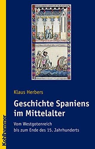 Geschichte Spaniens im Mittelalter: Vom Westgotenreich bis zum Ende des 15. Jahrhunderts (Ländergeschichten)
