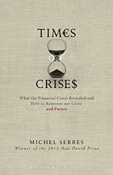 Times of Crisis: What the Financial Crisis Revealed and How to Reinvent our Lives and Future par [Serres, Michel]