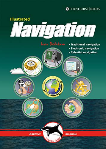 Illustrated Navigation: Traditional, Electronic & Celestial Navigation (Illustrated Nautical Manuals, Band 2)