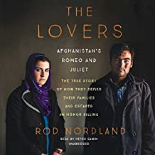 The Lovers: Afghanistan's Romeo and Juliet; The True Story of How They Defied Their Families and Escaped an Honor Killing