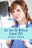 Get Into UK Medical School 2015: The comprehensive step-by-step guide for success in applying to UK medical school