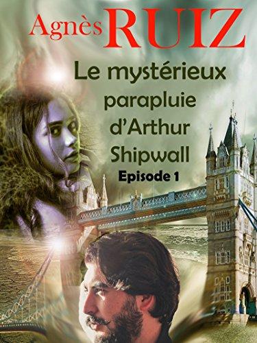 Le mystérieux parapluie d'Arthur Shipwall, épisode 1 (Arthur Shipwall) par Agnès Ruiz
