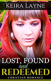 Christian Suspense Romance: Lost, Found and Redeemed (Inspirational Christian Romance) (Christian Contemporary Inspirational Romance) (English Edition) de [Layne, Keira]
