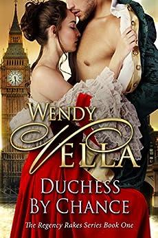 Duchess By Chance (Regency Rakes Book 1) (English Edition) von [Vella, Wendy]
