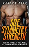 Size, Symmetry, Strength: The secret formula to build muscle, get stronger, and lose fat naturally (Strength training for men, bodybuilding exercises, muscle building meal plan)