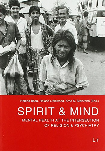 Spirit & Mind: Mental Health at the Intersection of Religion & Psychiatry (Culture, Religion and Psychiatry, Band 1)