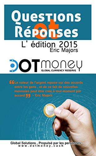 Dot Money   la monnaie mondiale réserve  Questions & réponses (édition française)