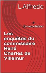 Les enquêtes du commissaire René Charles de Villemur: -4-Emasculation