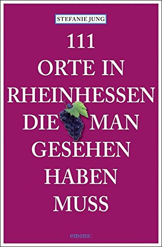 111 Orte in Rheinhessen, die man gesehen haben muss: Reiseführer -