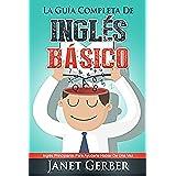 Inglés: La Guía Completa de Inglés Básico: Inglés Principante Para Ayudarte Hablar De Una Vez