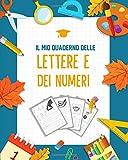 Il mio Quaderno delle lettere e dei numeri: Prescolastica bambini libri e Libri bambini - Libri per imparare a scrivere lettere e numeri | Un Libri per la Scuola dellŽinfanzia