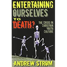 Entertaining Ourselves to Death?: The Crisis in Christian Youth Culture