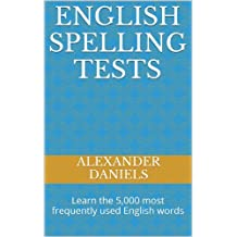 English Spelling Tests: Learn the 5,000 most frequently used English words (English Edition)