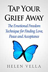 Tap Your Grief Away: The Emotional Freedom Technique for Finding Love, Peace and Acceptance (EFT Guidebooks Book 2) (English Edition)