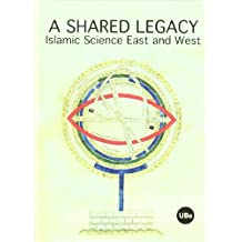 Shared Legacy, A. Islamic Science East and West (Homage to professor J.M.Millàs Vallicrosa)