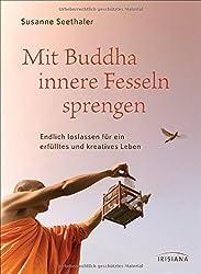 Mit Buddha innere Fesseln sprengen: Endlich loslassen für ein erfülltes und kreatives Leben