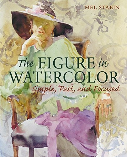 The Figure in Watercolor: Simple, Fast, and Focused (Simple Fast & Focused) -