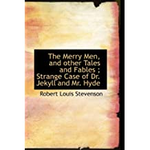 The Merry Men, and Other Tales and Fables; Strange Case of Dr. Jekyll and Mr. Hyde