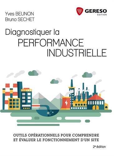 Diagnostiquer la performance industrielle: Outils opérationnels pour comprendre et évaluer le fonctionnement d'un site.