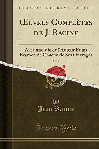 Œuvres Complètes de J. Racine, Vol. 4: Avec une Vie de l'Auteur Et un Examen de Chacun de Ses Ouvrages (Classic Reprint) por Jean Racine