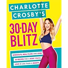 Charlotte Crosby's 30-Day Blitz: Workouts, Tips and Recipes for a Body You'll Love in Less than a Month