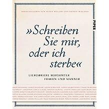 """""""Schreiben Sie mir, oder ich sterbe"""": Liebesbriefe berühmter Frauen und Männer"""
