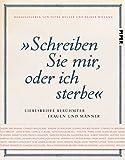 """""""Schreiben Sie mir, oder ich sterbe"""": Liebesbriefe berühmter Frauen und Männer - Petra Müller, Rainer Wieland"""