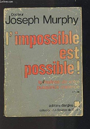 L'IMPOSSIBLE EST POSSIBLE ! - LA MAITRICE DE VOTRE PUISSANCE CREATRICE.