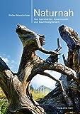 Naturnah: Von Gamsbärten, Kasermandln und Baumheiligtümern - Walter Mooslechner