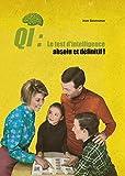 QI : Le test d'intelligence absolu et définitif ! : A faire seul, à deux, ou mieux encore en famille...