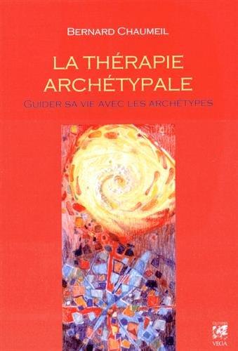 La thérapie archétypale : Guider sa vie avec les archétypes