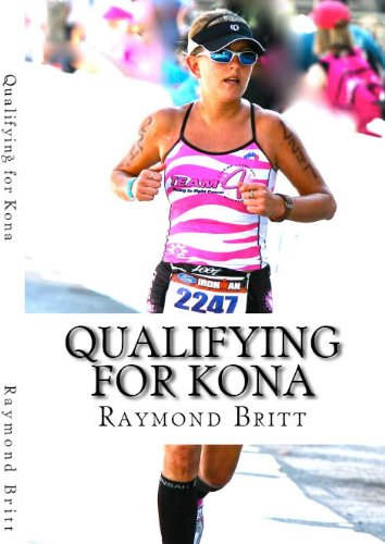 Qualifying for Kona: The Road to Ironman Triathlon World Championship in Hawaii (English Edition) por Raymond Britt