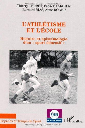 L'athlétisme et l'école. Histoire et épistémologie d'un par Patrick Fargier, Bernard Rias, Thierry Terret, Anne Roger