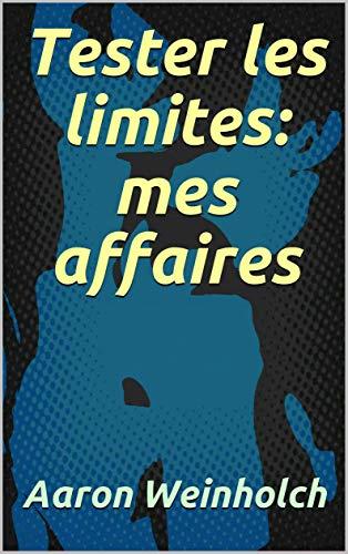Couverture du livre Tester les limites: mes affaires