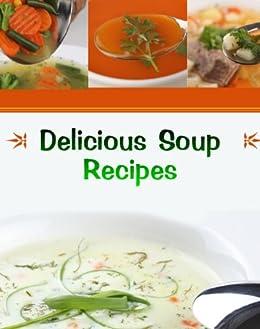 Delicious Soup Recipes (Delicious Recipes Book 1) (English Edition) par [Kessler, June]