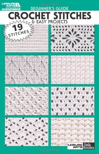 Beginner's Guide Crochet Stitches & Easy Projects (Leisure Arts Little Books)