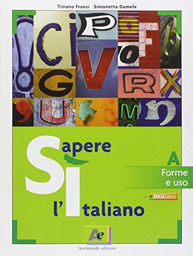 Sì sapere l'italiano. Tomo A: Forme e uso. Per le Scuole superiori