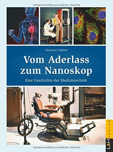 Vom Aderlass zum Nanoskop: Eine Geschichte der Medizintechnik
