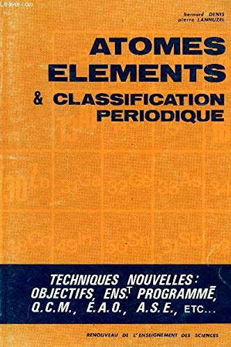 Atomes, éléments et classification périodique (Renouveau de l'enseignement des sciences) par Pierre Lannuzel, Bernard Denis, Robert Decat, Marie-Claude Chabannon, Monique Biezunski