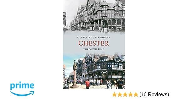 c83c21bfe Chester Through Time: Amazon.co.uk: Paul Hurley, Len Morgan: 9781848686649:  Books