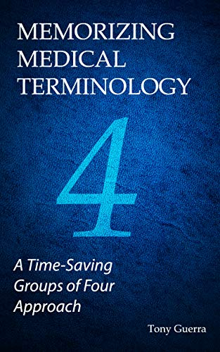 Memorizing Medical Terminology: A Time-Saving Groups of Four Approach (English Edition)