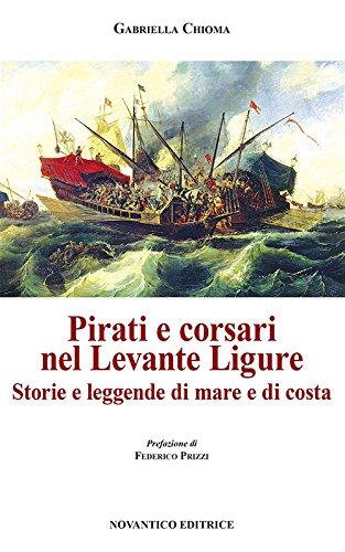 Pirati e corsari nel Levante Ligure. Storie e leggende di mare e di costa