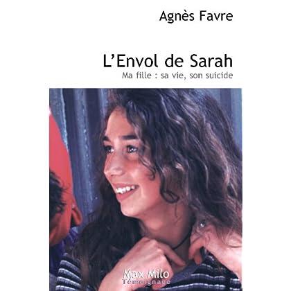 L'envol de Sarah: Ma fille : sa vie, son suicide - Essais - documents (Témoignage)