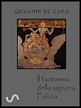 Il fantasma della signora Felicia di [Giovanni De Caro]