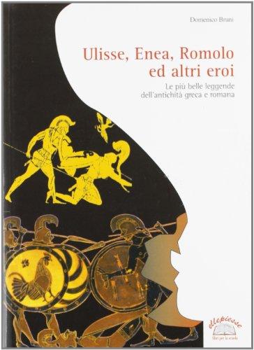 Ulisse, Enea, Romolo ed altri eroi. Per la Scuola media