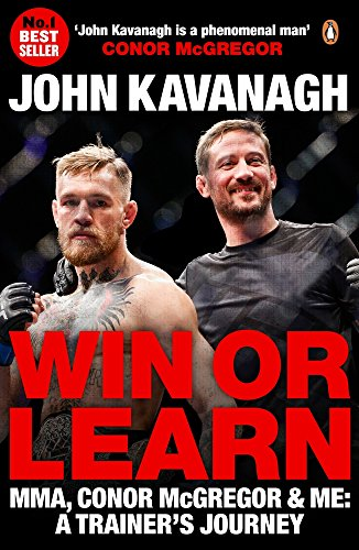 Win or Learn: MMA, Conor McGregor and Me: A Trainer's Journey por John Kavanagh