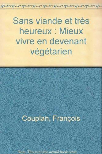 Sans viande et très heureux : Mieux vivre en devenant végétarien par François Couplan