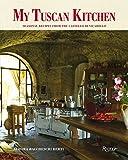 My Tuscan Kitchen: Seasonal Recipes from the Castello di Vicarello