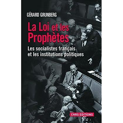 La Loi et les prophètes. Les socialistes français et la démocratie représentative 1789-2012: Les socialistes français et les institutions politiques (SOCIO/ANTHROPO)
